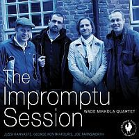 MIKKOLA, Wade Quartet: The Impromptu Sessions