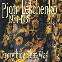 LESCHENKO, Pjotr: 1934-37 - Everything That Was